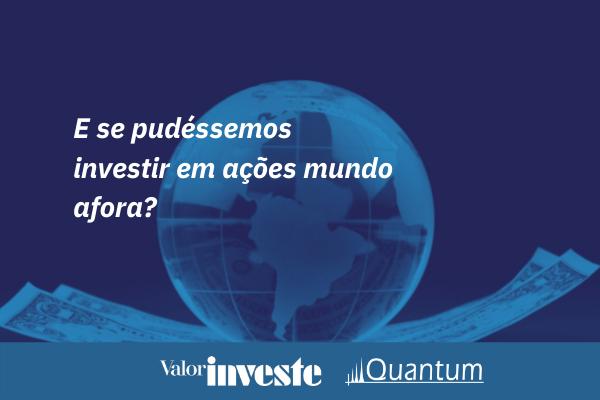 Quantum_ Análise rentabilidade no mercado de ações estrangeiro Valor Investe