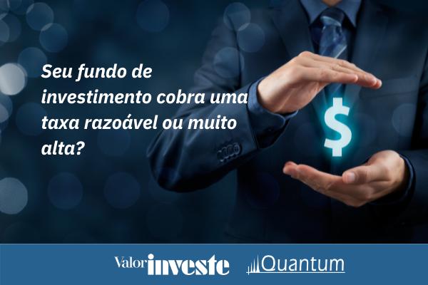Taxas Cobradas por Fundos de Investimentos 2021 - Quantum e Valor Investe