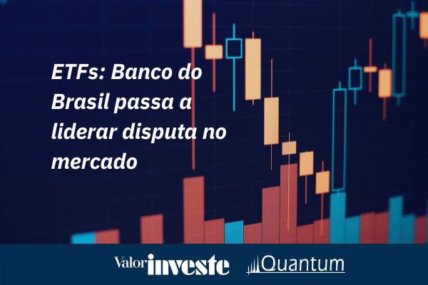 Mercado de ETFs: ETFs: Banco do Brasil lidera disputa mercado